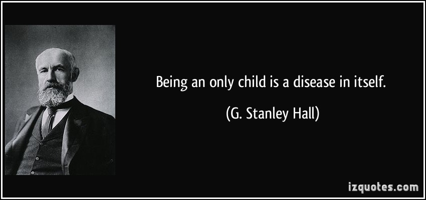 quote-being-an-only-child-is-a-disease-in-itself-g-stanley-hall-78024